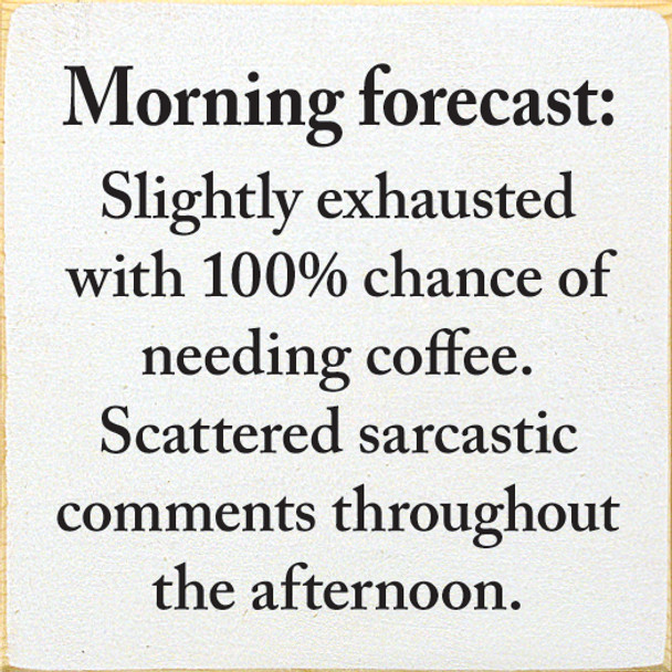 Morning forecast: Slightly exhausted with 100% chance of needing coffee. | Funny  Wood Signs | Sawdust City Wood Signs
