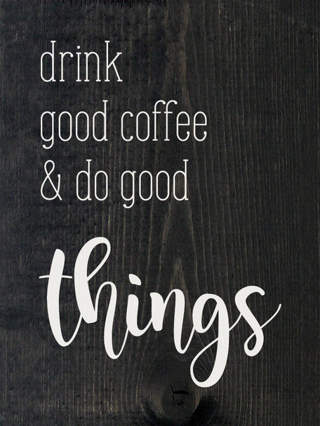 Drink good coffee and do good things   Sawdust City Wood Signs