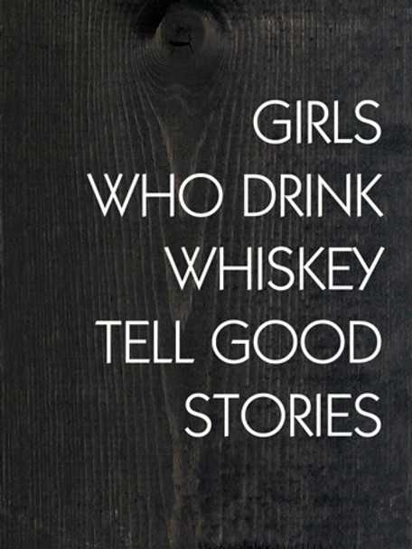 Girls Who Drink Whiskey Tell Good Stories   Funny  Signs   Sawdust City Wood Signs