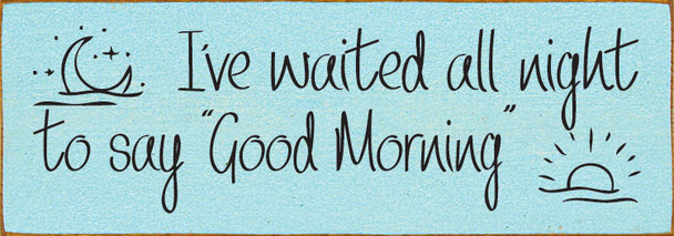 """I've waited all night to say """"Good Morning."""" Sign 