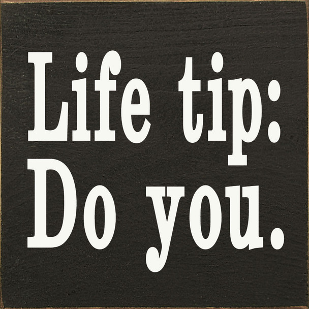 Life tip: Do you. Sign | Inspirational Wood Signs | Sawdust City Wood Signs