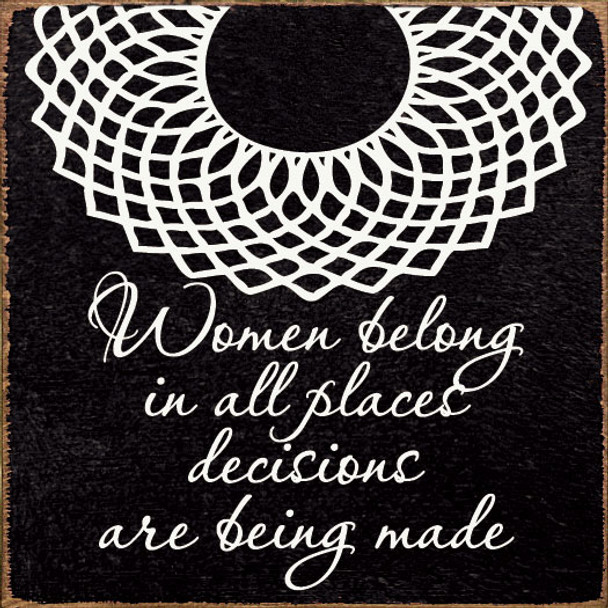 Women belong in all places decisions are being made.   Inspirational Wood Signs   Sawdust City Wood Signs