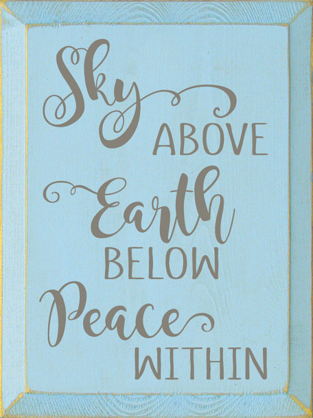 Sky above, Earth below, Peace within   Inspirational Wood Signs   Sawdust City Wood Signs