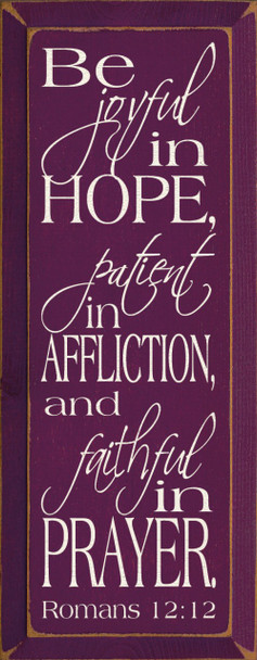 Be joyful in hope, patient in affliction.. Romans 12:12  | Wood Sign With Bible Verse | Sawdust City Wood Signs