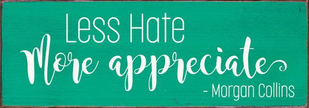 Less Hate - More Appreciate. -Morgan Collins