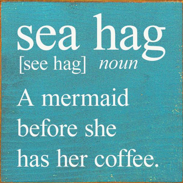 Sea Hag [see hag] noun. A mermaid before she has her coffee.