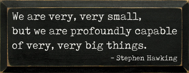 We Are Very Very Small - Stephen Hawking Quote Sign |  Famous Quote Signs | Sawdust City Wood Signs