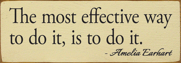 The most effective way to do it, is to do it. - Amelia Earhart   Wood Quote Signs   Sawdust City Wood Signs