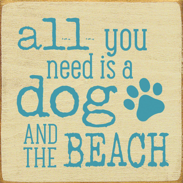 All you need is a dog and the beach | Wood Dog & Beach Signs | Sawdust City Wood Signs