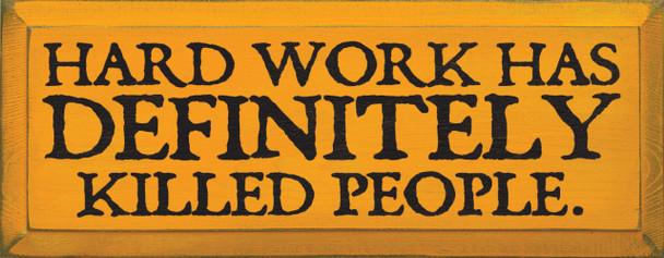 Hard work has definitely killed people.    hard work Wood Sign  Sawdust City Wood Signs