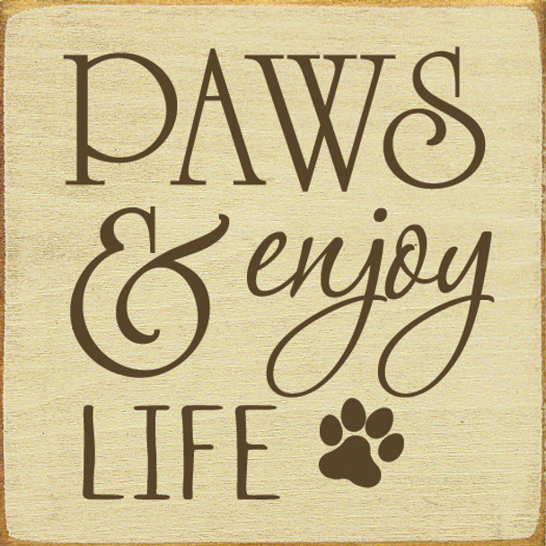 Paws & Enjoy Life - Small Square Sign | Wood Dog  Signs | Sawdust City Wood Signs