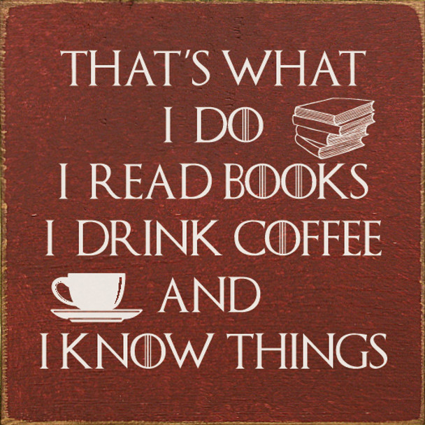 That's what I do - I read books, I drink coffee, and I know things   Funny Wood Décor Signs   Sawdust City Wood Signs