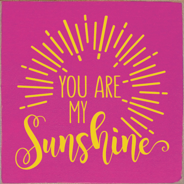 You are my sunshine (topburst)   Wood Sunshine Signs   Sawdust City Wood Signs