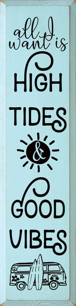 All I want is high tides and good vibes   Wood Summer  Signs   Sawdust City Wood Signs