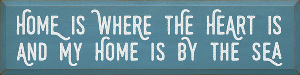 Home is where the heart is, and my home is by the sea - Wood Sign   Wood Ocean Signs   Sawdust City Wood Signs