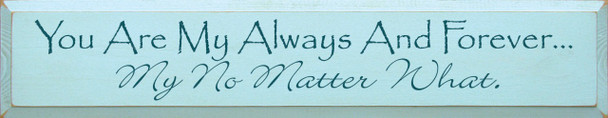 You are my always and forever...my no matter what.  | Romantic Wood Sign | Sawdust City Wood Signs