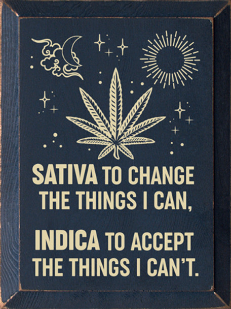 Sativa to change the things I can, Indica to accept the things I can't | Wood Funny Signs | Sawdust City Wood Signs