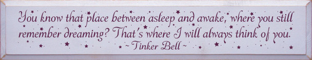 You know that place between asleep and awake.. ~ Tinker Bell  | Wood Sign With Famous Quotes | Sawdust City Wood Signs