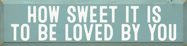 How Sweet It Is To Be Loved By You (9x36) |Romantic Wood  Signs | Sawdust City Wood Signs