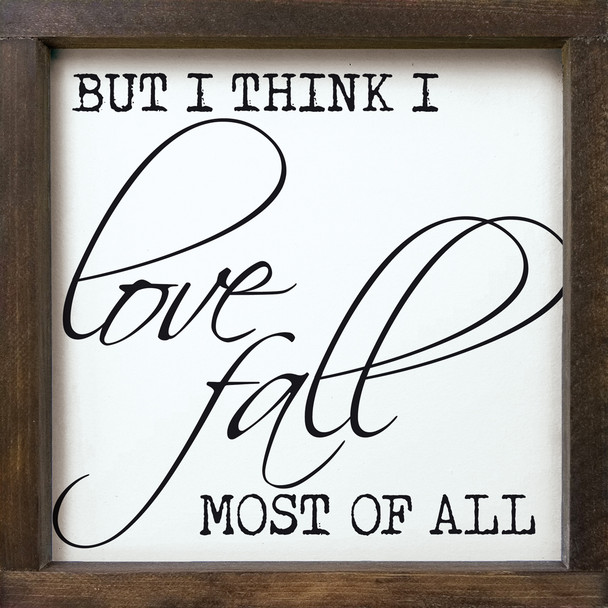 But I Think I Love Fall Most Of All   Wood Framed Fall Signs   Sawdust City Wood Signs