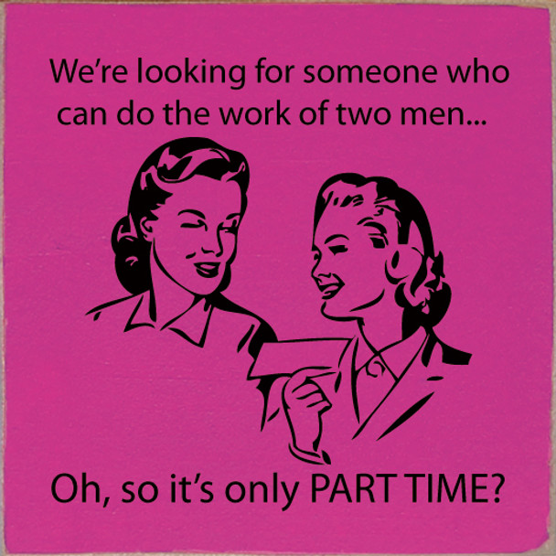 We're looking for someone who can do the work of two men… | Wood Funny Signs | Sawdust City Wood Signs