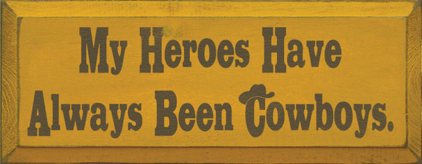 My Heroes Have Always Been Cowboys    Cowboy Wood Sign  Sawdust City Wood Signs