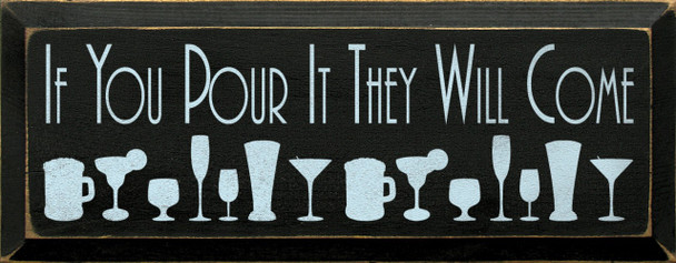 If you pour it, they will come.   Drinking  Wood Sign  Sawdust City Wood Signs