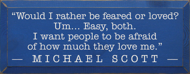 Would I rather be feared or loved? Um...~Michael Scott    Wood Sign With Famous Quotes   Sawdust City Wood Signs
