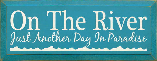 On The River - Just Another Day In Paradise  |River Wood Sign| Sawdust City Wood Signs