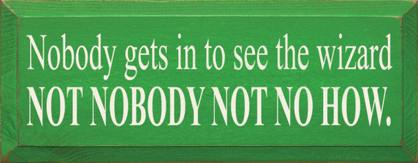 Nobody Gets In To See The Wizard - Not Nobody Not Nohow! (small) |Wood Sign With Movie Quotes| Sawdust City Wood Signs