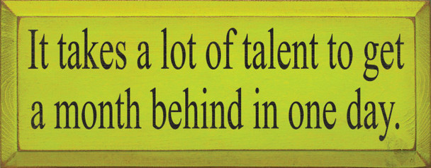 It Takes A Lot Of Talent..    Funny Wood Sign    Sawdust City Wood Signs