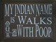 My Indian Name Is Walks With Poop. (With Dog And Leash)