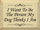 I Want To Be The Person My Dog Thinks I Am  | Funny Dog Wood Sign| Sawdust City Wood Signs