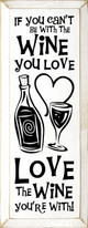 If you can't be with the wine you love, love the wine you're with