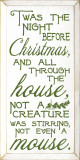 Twas the night before Christmas, and all through the house...