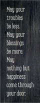May your troubles be less, may your blessings be more, may nothing but happiness come through your door.
