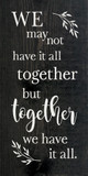 We may not have it all together, but together we have it all. | Sawdust City Wood Signs