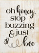 Oh honey, stop buzzing & just bee   Cute Wood Signs   Sawdust City Wood Signs
