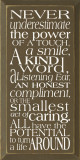 Never underestimate the power of a touch, a smile, a kind word..    Inspirational Wood Sign   Sawdust City Wood Signs