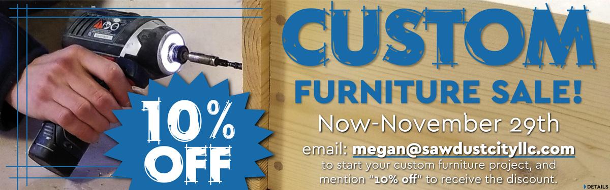 10% Off Custom Furniture | Email megan@sawdustcityllc.com and mention 10% Off Sale.