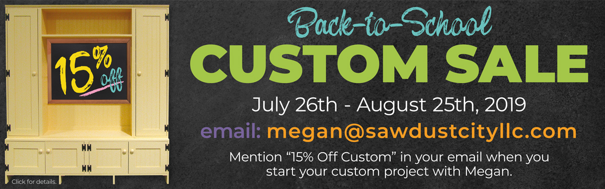 """Back-to-School Custom Furniture Sale - Mention """"15% Off Custom"""" when you start your custom project with megan@sawdustcityllc.com"""