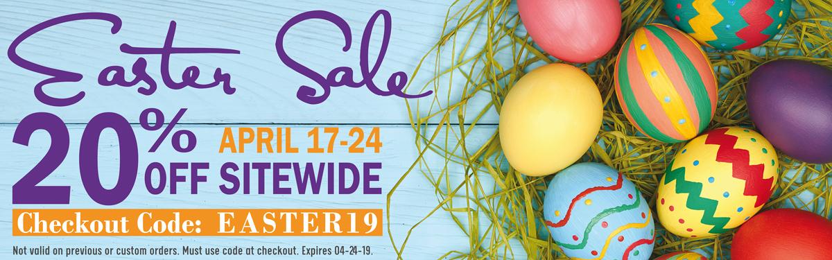 Easter Sale - 20% Off - April 17-24 - Code: EASTER19