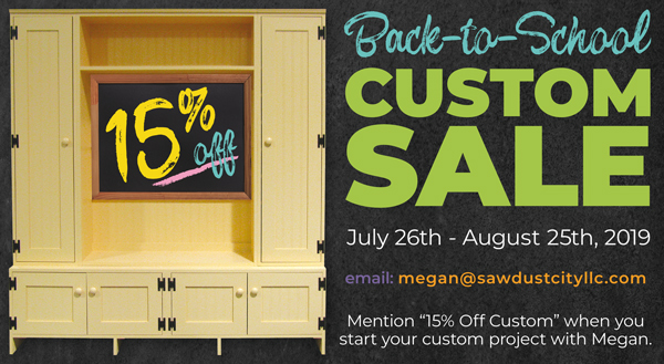 15% Off Back-to-School Custom Furniture Sale. Email megan@sawdustcityllc.com