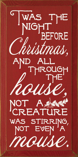 Twas the night before Christmas, and all through the house, not a creature was stirring, not ...