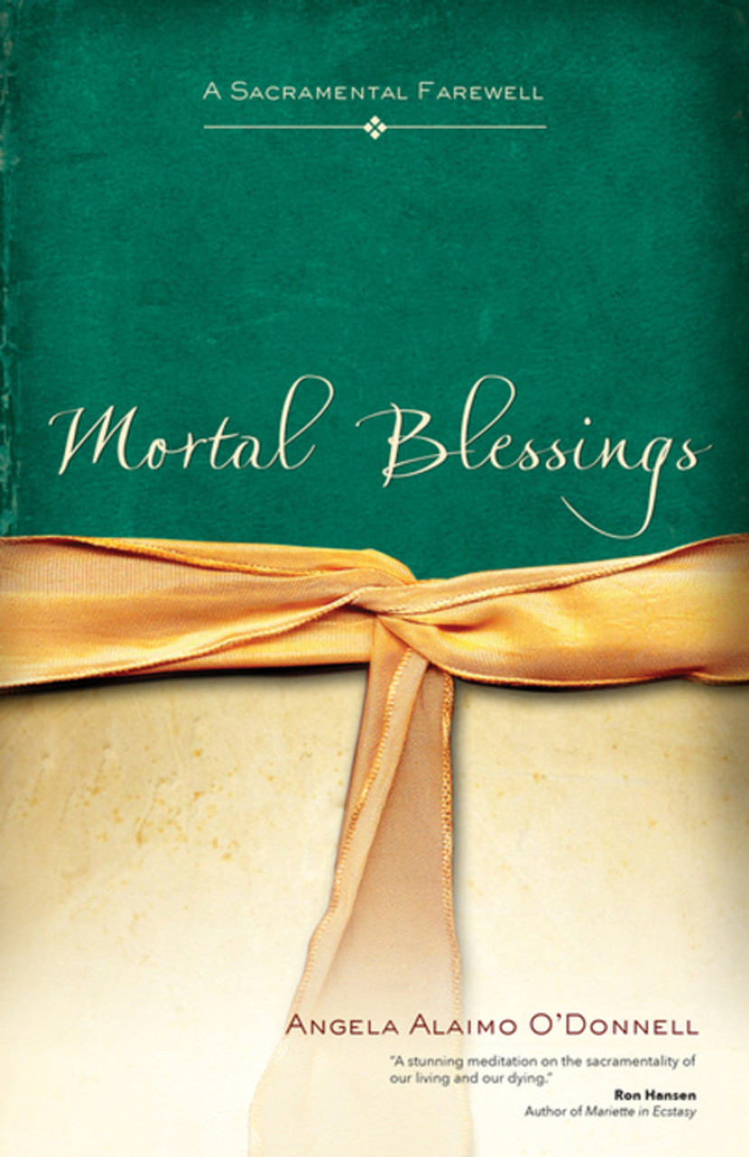 Mortal Blessings A Sacramental Farewell