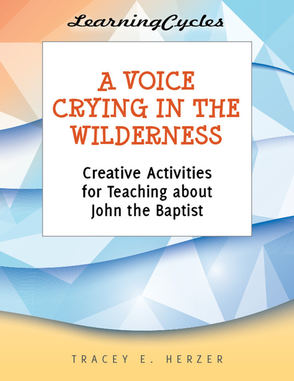 A Voice Crying in the Wilderness: Creative Activities for Teaching about  John the Baptist