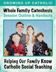 [Helping Our Family Whole Family Catechesis] Helping Our Family Live by Catholic Social Teaching (eResource): Whole Family Catechesis Session