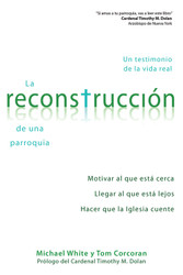 [Rebuilt Collection] La Reconstrucción de una Parroquia: Motivar al que está Cerca, Llegar al que está Lejos, Hacer que la Iglesia Cuente