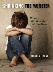 Shrinking the Monster: Healing the Wounds of Our Abuse