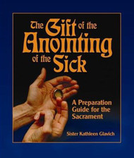[Gift of the Sacraments series] The Gift of Anointing of the Sick: A Preparation Guide for the Sacrament